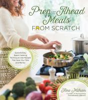 Cover image for Prep-ahead meals from scratch : quick & easy batch cooking techniques and recipes that save you time and money