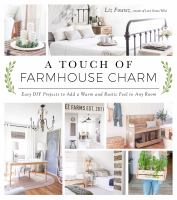 Cover image for A touch of farmhouse charm : easy DIY projects to add a warm and rustic feel to any room