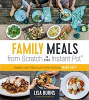Cover image for Family meals from scratch in your instant pot : healthy and delicious home cooking made fast