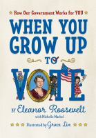 Cover image for When you grow up to vote : how our government works for you