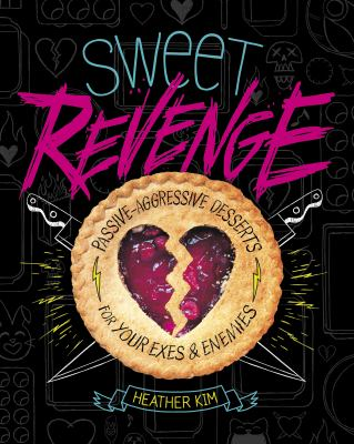 Cover image for Sweet revenge : passive-aggressive desserts for your exes & enemies