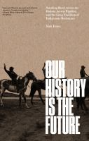 Cover image for Our history is the future : Standing Rock versus the Dakota Access Pipeline, and the long tradition of indigenous resistance