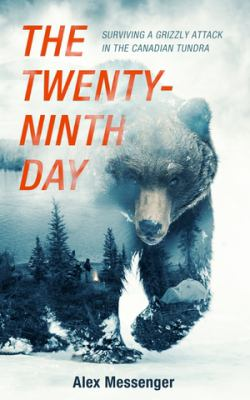 Cover image for The twenty-ninth day : surviving a grizzly attack in the Canadian tundra