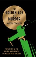 Cover image for The golden age of murder : the mystery of the writers who invented the modern detective story