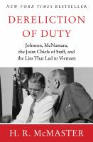 Cover image for Dereliction of duty : Lyndon Johnson, Robert McNamara, the Joint Chiefs of Staff, and the lies that led to Vietnam