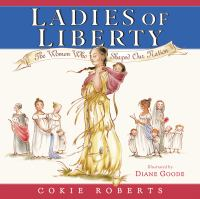 Cover image for Ladies of liberty : the women who shaped our nation