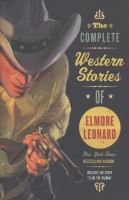 Cover image for The complete Western stories of Elmore Leonard.