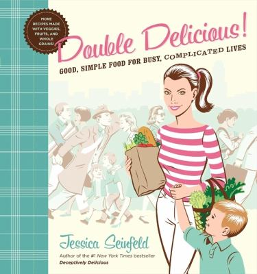 Cover image for Double delicious! : good, simple food for busy, complicated lives