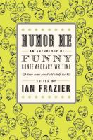 Cover image for Humor me : an anthology of funny contemporary writing (plus some great old stuff too)