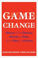 Cover image for Game change : Obama and the Clintons, McCain and Palin, and the race of a lifetime