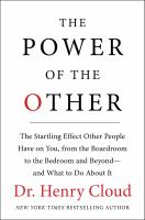 Cover image for The power of the other : the startling effect other people have on you, from the boardroom to the bedroom and beyond-- and what to do about it