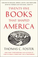 Cover image for Twenty-five books that shaped America : how white whales, green lights, and restless spirits forged our national identity