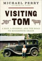 Cover image for Visiting Tom : a man, a highway, and the road to roughneck grace