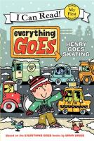 Cover image for Everything goes : Henry goes skating