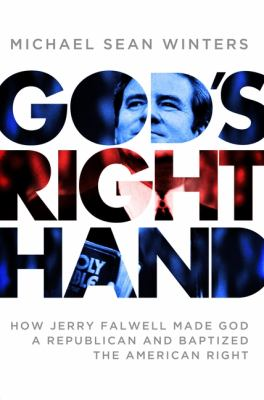 Cover image for God's right hand : how Jerry Falwell made God a republican and baptized the American right