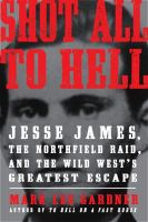 Cover image for Shot all to hell : Jesse James, the Northfield Raid, and the wild west's greatest escape