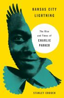 Cover image for Kansas City lightning : the rise and times of Charlie Parker