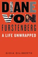 Cover image for Diane von Furstenberg : a life unwrapped