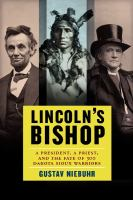 Cover image for Lincoln's bishop : a president, a priest, and the fate of 300 Dakota Sioux warriors