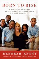 Cover image for Born to rise : a story of children and teachers reaching their highest potential