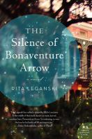 Cover image for The silence of Bonaventure Arrow : a novel