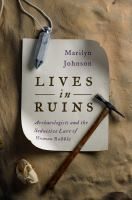 Cover image for Lives in ruins : archaeologists and the seductive lure of human rubble