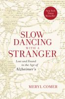 Cover image for Slow dancing with a stranger : lost and found in the age of Alzheimer's