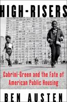 Cover image for High-risers : Cabrini-Green and the fate of American public housing