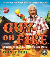 Cover image for Guy on fire : 130 recipes for adventures in outdoor cooking