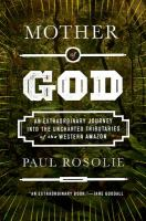 Cover image for Mother of God : an extraordinary journey into the uncharted tributaries of the western Amazon