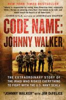 Cover image for Code name, Johnny Walker : the extraordinary story of the Iraqi who risked everything to fight with the U.S. Navy SEALs