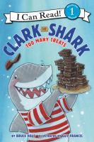Cover image for Clark the shark : too many treats