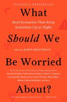 Cover image for What should we be worried about? : real scenarios that keep scientists up at night