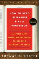 Cover image for How to read literature like a professor : a lively and entertaining guide to reading between the lines