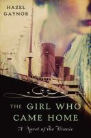Cover image for The girl who came home : a novel of the Titanic