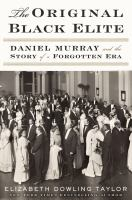 Cover image for The original Black elite : Daniel Murray and the story of a forgotten era