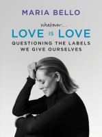 Cover image for Whatever... love is love : questioning the labels we give ourselves