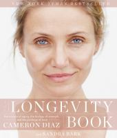 Cover image for The longevity book : the science of aging, the biology of strength, and the privilege of time