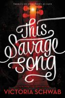 Cover image for This savage song : a monsters of verity novel