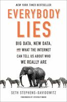 Cover image for Everybody lies : big data, new data, and what the Internet can tell us about who we really are
