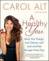 Cover image for A healthy you : boost your energy, live cleaner, and look and feel younger every day