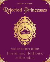 Cover image for Rejected princesses : tales of history's boldest heroines, hellions, and heretics