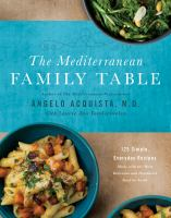 Cover image for The Mediterranean family table : 125 simple, everyday recipes made with the most delicious and healthiest food on Earth