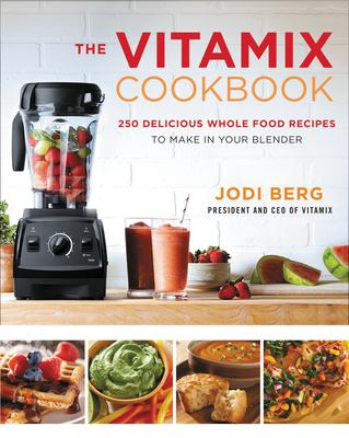 Cover image for The Vitamix cookbook : 250 delicious whole food recipes to make in your blender