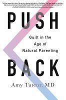 Cover image for Push back : guilt in the age of natural parenting