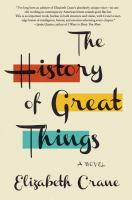Cover image for The history of great things : a novel