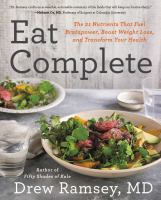 Cover image for Eat complete : the 21 nutrients that fuel brainpower, boost weight loss, and transform your health