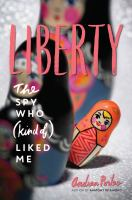 Cover image for Liberty : the spy who (kind of) liked me