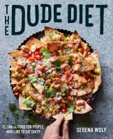 Cover image for The dude diet : clean(ish) food for people who like to eat dirty