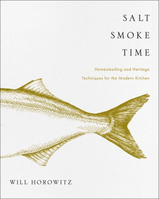 Cover image for Salt smoke time : homesteading and heritage techniques for the modern kitchen